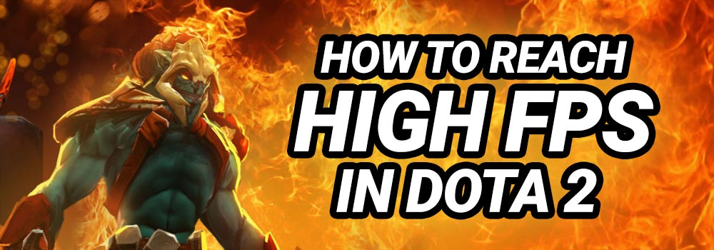 Dota 2 High FPS Guide