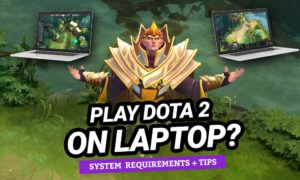 Can I play Dota 2 on a Laptop? Minimum System Requirements