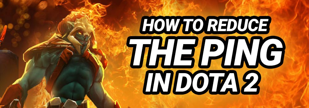 How to Reduce the Ping in Dota 2